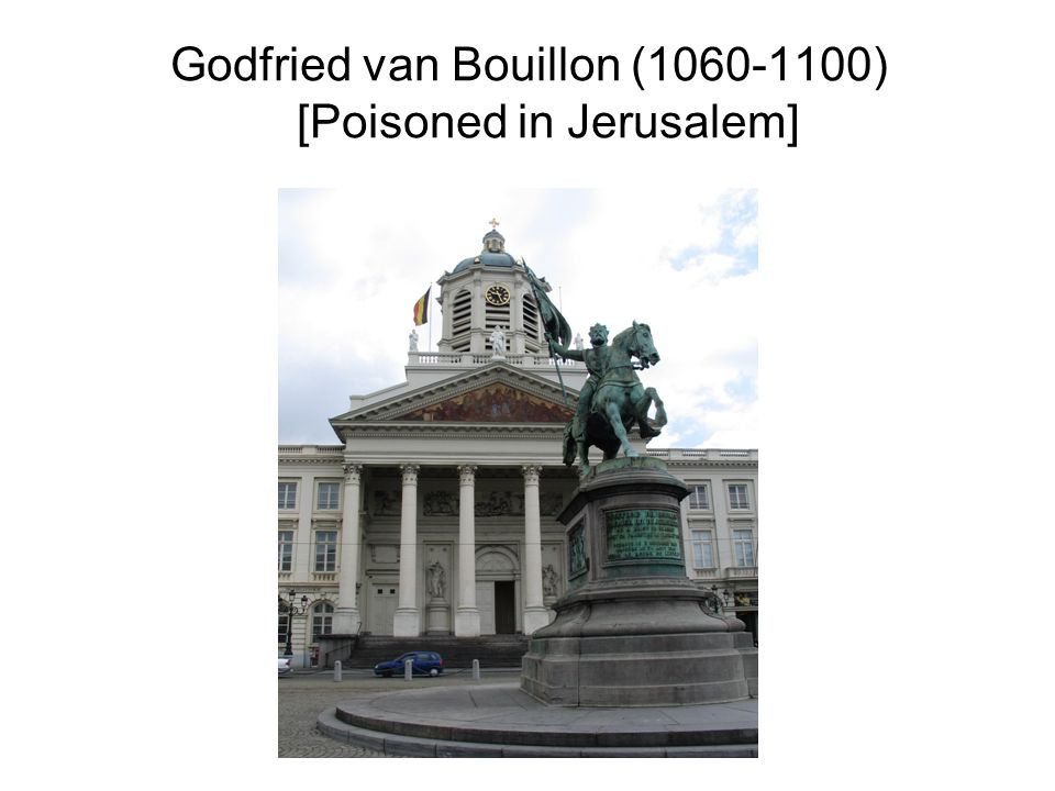 Godfried van Bouillon (1060-1100) [Poisoned in Jerusalem]